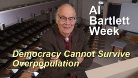 Al Bartlett – Democracy Cannot Survive Overpopulation