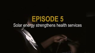 Sunshine Stories. Episode 5 Solar energy strengthens health services