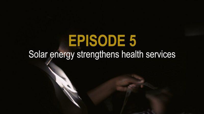 Sunshine Stories. Episode 5 Solar energy strengthens health services